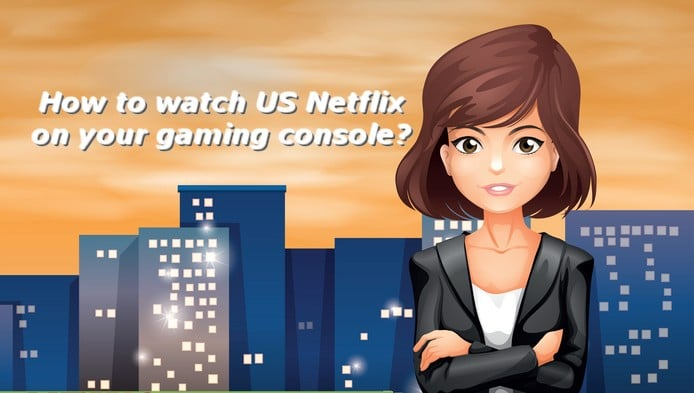 how to watch us netflix on your gaming console