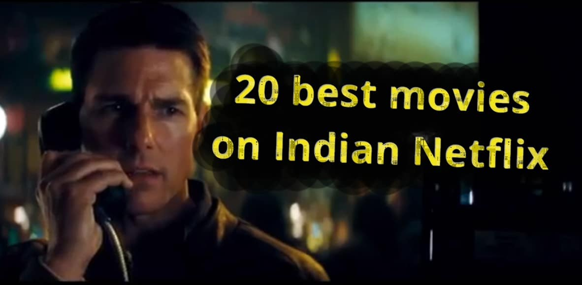 20 great movies to watch on Indian Netflix in 2019 - Watch