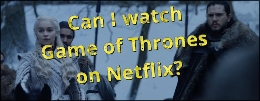 Can I watch Game of Thrones on Netflix?