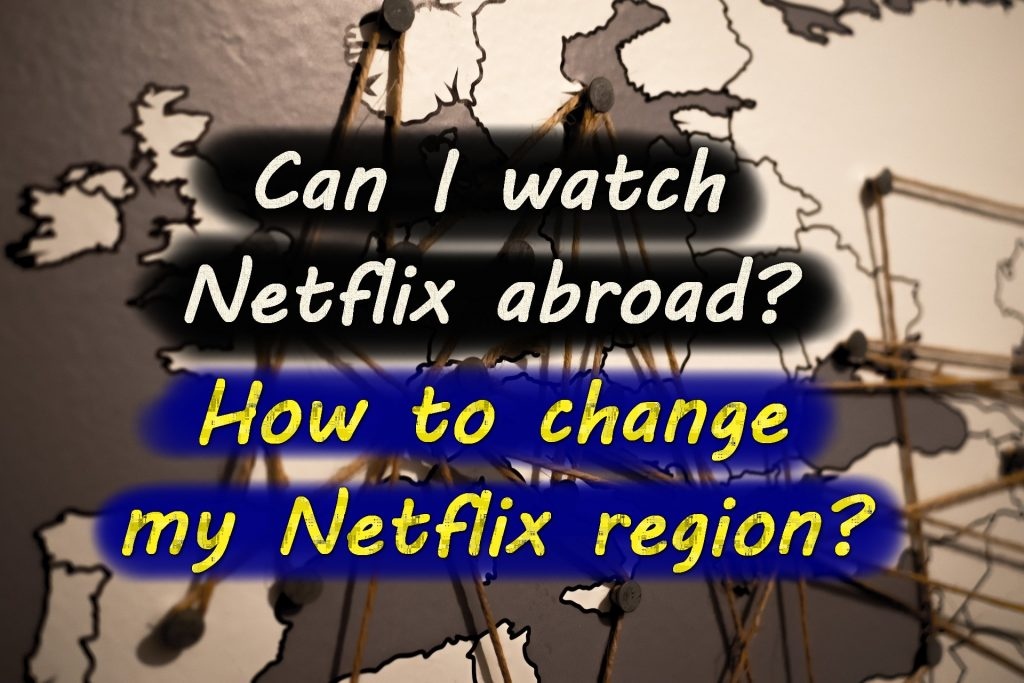 How to watch Netflix abroad? How to change Netflix region?