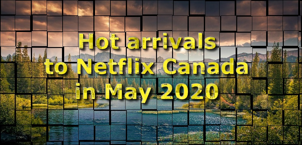 Coming to Netflix Canada May