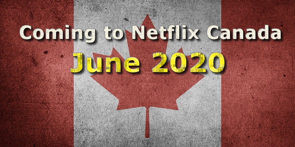 Everything coming to Canadian Netflix in June 2020