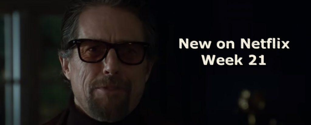 New on Netflix Week 21