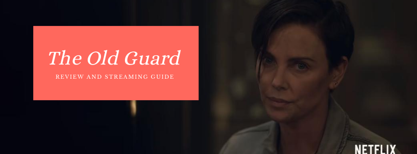 The Old Guard Streaming guide